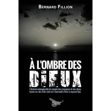 À l'ombre des Dieux - Bernard Fillion