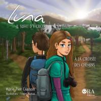 Luna, il suffit d'y croire Tome 3: À la croisée des chemins - Marie-Pier Giasson