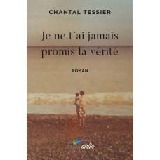 Je ne t'ai jamais promis la vérité - Chantal Tessier