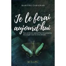 Je le ferai aujourd'hui - Martine Carignan