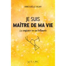 Je suis maître de ma vie - Anne-Gaëlle Valmy