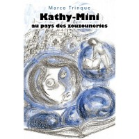 Kathy-Mini au pays des zouzouneries – Marco Trinque