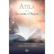 Atila Tome 1: Le livre d'Aqua - Vanessa Lacroix-Langlois