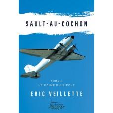 Sault-au-cochon Tome 1: Le crime du siècle - Éric Veillette