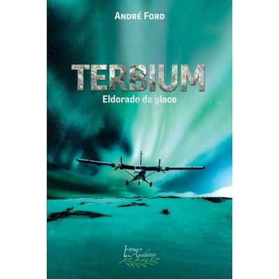 Terbium: L'Eldorado de glace - André Ford