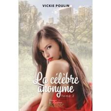 La célèbre anonyme Tome 2 - Vickie Poulin