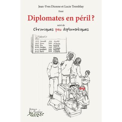 Diplomates en péril? suivi de Chroniques peu diplomatiques - Jean-Yves Dionne et Lucie Tremblay