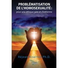 Problématisation de l'homosexualité : Pour une éthique gaie et chrétienne - Réjean Bisaillon, Ph. D.