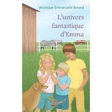 L'univers fantastique d'Emma - Véronique Emmanuelle Bovard