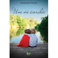 Une vie écorchée - Raymonde Porlier