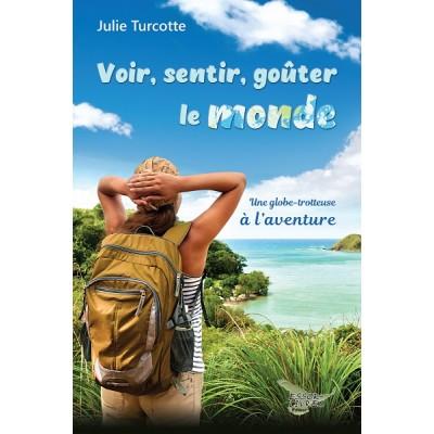Voir, sentir, goûter le monde (version électronique EPUB) - Julie Turcotte