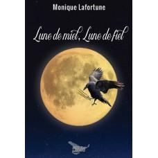 Lune de miel, lune de fiel - Monique Lafortune
