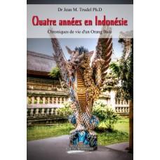 Quatre années en Indonésie Chroniques de vie d'un Orang Bule - Dre Jean M. Trudel