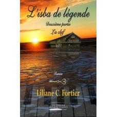 L'isba de légende Deuxième partie, La clef - Liliane C. Fortier