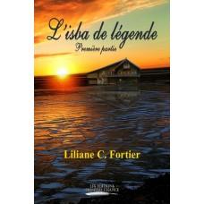 L'isba de légende Première partie - Liliane C. Fortier