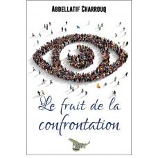 Le fruit de la confrontation - Abdellatif Charrouq