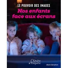Le pouvoir des images : Nos enfants face aux écrans - Alain Gendron