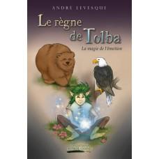 Le règne de Tolba Tome 1: La magie de l'émotion - André Levesque