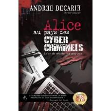 Alice au pays des cyber-criminels - Andrée  Décarie