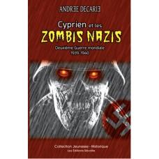 Cyprien et les zombis nazis - Deuxième Guerre mondiale 1939-1940 - Andrée Décarie