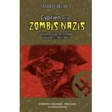 Cyprien et les zombis nazis Tome 2 - Deuxième Guerre mondiale 1940-1945 - Andrée Décarie