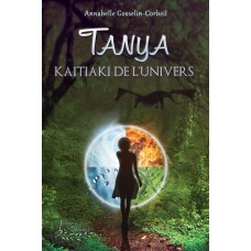 Tanya Tome 1 Kaitiaki de l'univers - Annabelle Gosselin-Corbeil