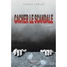 Cacher le scandale - Aubert Ouellet