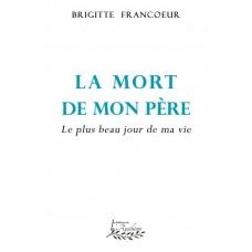 La mort de mon père : le plus beau jour de ma vie - Brigitte Francoeur