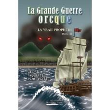 La Grande Guerre orcque Tome 3 : La vraie prophétie - Cédric Paquette Morrissette