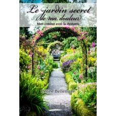 Le jardin secret de ma douleur Mon combat avec la dystonie - Céline Bellemare