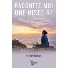 Racontez-moi une histoire - Chantale Beauvais