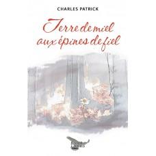 Terre de miel aux épines de fiel - Charles Patrick