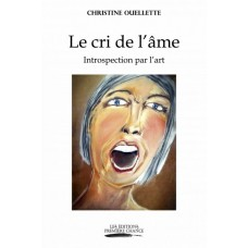 Le cri de l'âme Introspection par l'art - Christine Ouellette