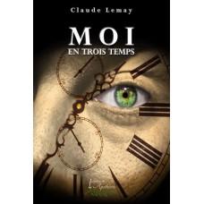 Moi en trois temps – Claude Lemay