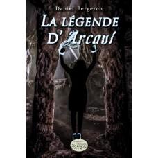 La légende d'Arcani (version numérique EPUB) - Daniel Bergeron