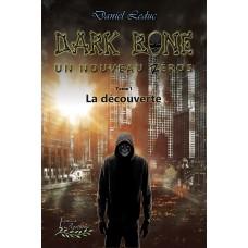 Dark Bone, Un nouveau héros Tome 1: La découverte - Daniel Leduc