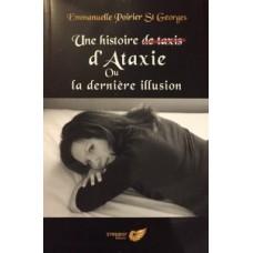Une histoire d'Ataxie ou la dernière illusion - Emmanuelle Poirier St-Georges