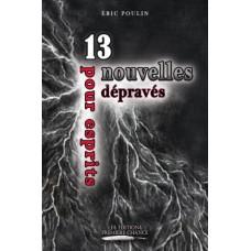 13 nouvelles pour esprits dépravés - Éric Poulin