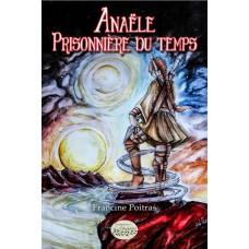 Anaële Prisonnière du temps - Francine Poitras