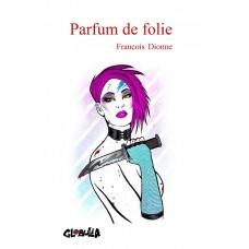 Parfum de folie - François Dionne