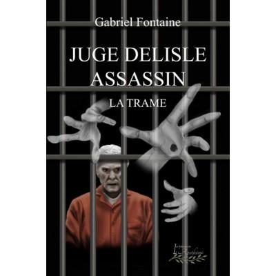 Juge Delisle assassin, Une trame (version numérique EPUB) – Gabriel Fontaine