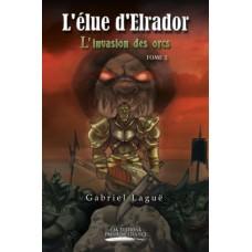 L'élue d'Elrador Tome 2 : L'invasion des orcs - Gabriel Laguë