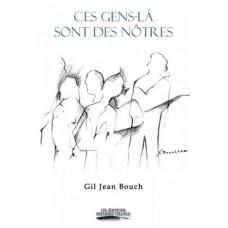 Ces gens-là sont des nôtres – Gil Jean Bouch
