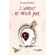 L'amour ne meurt pas - Gil Jean Bouchard