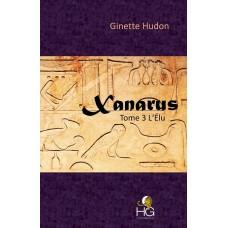 Xanarus Tome 3 L'Élu - Ginette Hudon