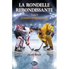 La rondelle rebondissante Tome 3 - Jacob Brûlé