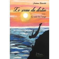 Le sceau du destin Tome 1: Le saut de l'ange - Joanne Turcotte