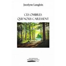 Ces ombres qui nous caressent - Jocelyne Langlois
