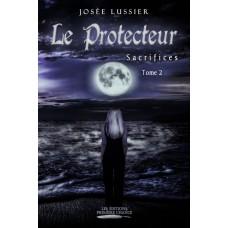 Le protecteur tome 2:  Sacrifices - Josée Lussier