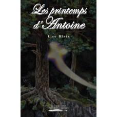 Les printemps d'Antoine -Lise Blais